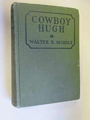 Cowboy Hugh;: The oydssey [!] of a boy,: Nichols, Walter Hammond