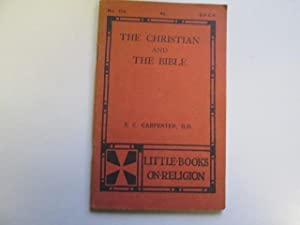 The Christian and the Bible (Little Books on Religion. no. 174.): Spencer Cecil Carpenter