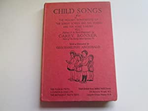 Volume 1: Child Songs for The Primary Departments of the Sunday School and Day School, and for Home...