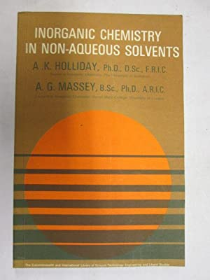 Inorganic Chemistry in Non-aqueous Solvents: A K Massey,
