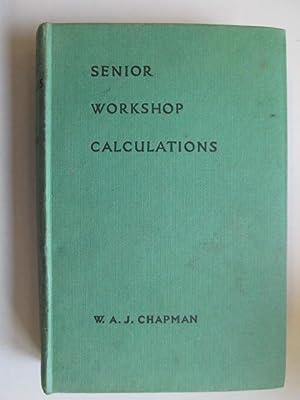 Senior workshop calculations: Chapman, W. A.