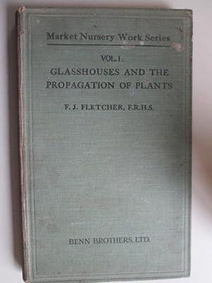 Glasshouses and the Propagation of Plants (Market Nursery Work Series): F. J. Fletcher