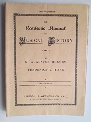 The Academic Manual of Musical History (part I): Holmes, G. Augustus; Karn, Frederick J.