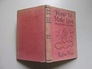 How To Make Love: In Six Easy Lessons: Robin Wise