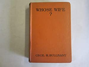 Whose Wife?: Cecil Henry Bullivant