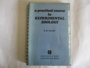 A PRACTICAL COURSE IN EXPERIMENTAL ZOOLOGY.: Clark, R.B.