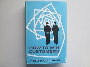 How To Win Customers: Heinz M. Goldmann