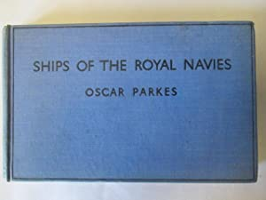 SHIPS OF THE ROYAL NAVIES: (BRITISH COMMONWEALTH OF NATIONS).: Parkes, Oscar.