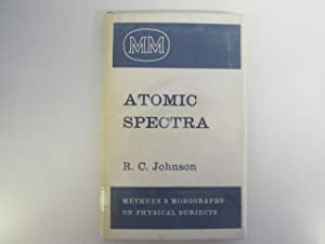 Atomic Spectra (Methuen's Monographs on Physical Subjects): Johnson, R. C