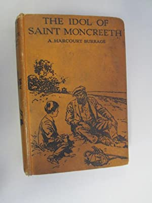 The Idol of Saint Moncreeth : A: A Harcourt Burrage