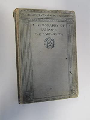A GEOGRAPHY OF EUROPE (MACMILLAN'S PRACTICAL MODERN GEOGRAPHIES): T.ALFORD SMITH
