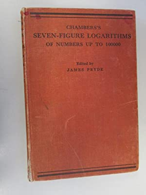 Chambers's Seven Figure Logarithms of Numbers Up to 100000: Edited by James Pryde