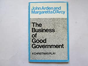 The Business of Good Government A Christmas Play: Arden, J