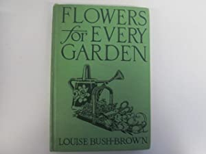 Flowers for every garden,: Bush-Brown, Louise Carter