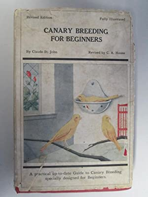 Canary breeding for beginners;: A practical up-to-date guide,: St. John, Claude