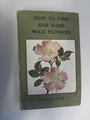 HOW TO FIND AND NAME WILD FLOWERS.: Fox, Thomas.