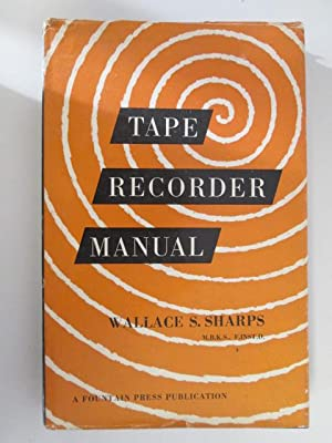 Tape recorder manual: Sharps, Wallace Samuel