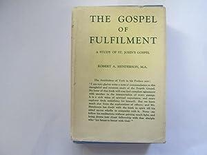 The gospel of fulfilment : a study of St. Johns gospel / by Robert A. Henderson: Henderson, ...