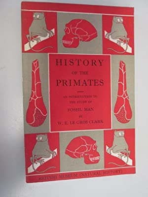 HISTORY OF THE PRIMATES;: AN INTRODUCTION TO: WILFRID E. LE