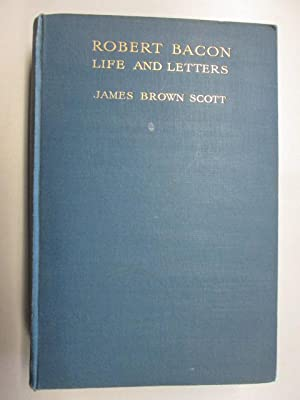 Robert Bacon: Life and Letters: Scott, J B
