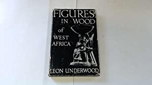Figures in Wood of West Africa: Statuettes: Underwood, Leon
