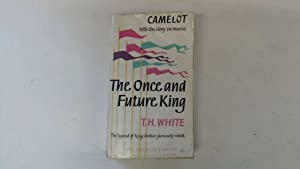 THE ONCE AND FUTURE KING.: WHITE, T. H.