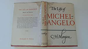 THE LIFE OF MICHELANGELO: Morgan, Charles H.