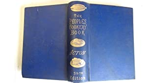 The People's Book Of Modern Cookery: Eliza Acton