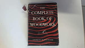 The Complete Book Of Woodwork: Tools, Workshop: Hayward Charles H.