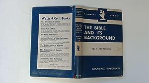 The Bible and Its Background Volume II: Archibald Robertson