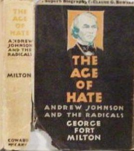 The Age Of Hate / Andrew Johnson And The Radicals: Milton, George Fort
