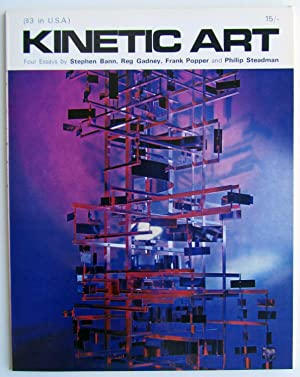 KINETIC ART - Four Essays by Stephen Bann, Reg Gadney, Frank Popper and Philip Steadman: Stephen ...