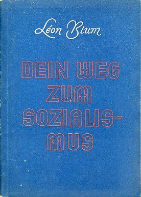 Dein Weg zum Sozialismus.: Blum, Leon: