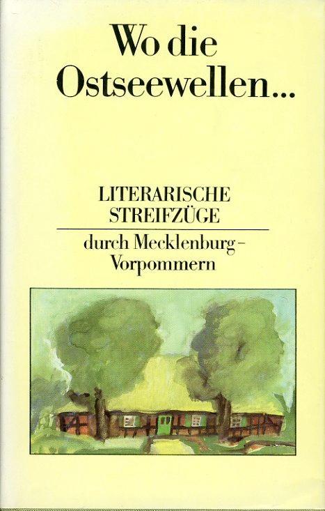 Wo die Ostseewellen. Literarische Streifzüge durch Mecklenburg-Vorpommern.: Borchert, Jürgen (Hrsg.):