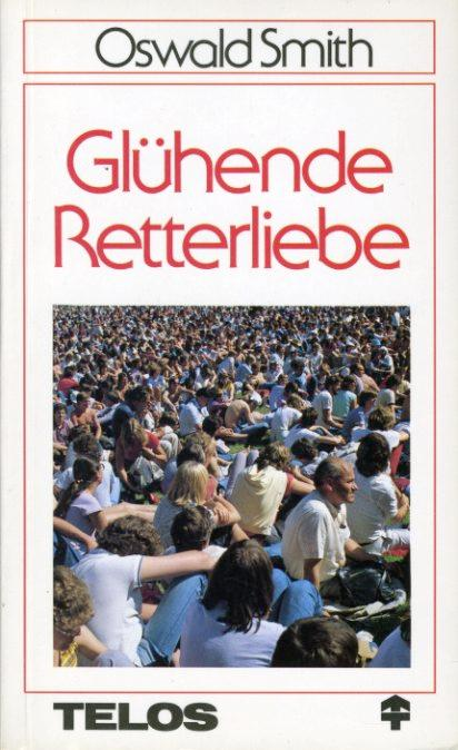 Glühende Retterliebe. Telos-Bücher Nr. 193. Telos-Taschenbücher. - Smith, Oswald J.