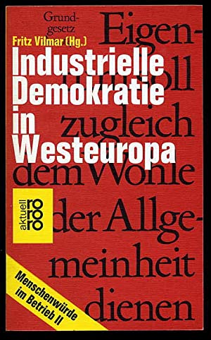 Industrielle Demokratie in Westeuropa. Menschenwürde im Betrieb.: Vilmar, Fritz (Hrsg.):