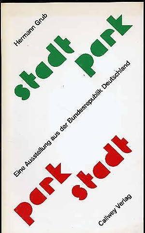 Stadt-Park. Park-Stadt. Eine Ausstellung aus der Bundesrepublik Deutschland.: Grub, Hermann [Hrsg.]...