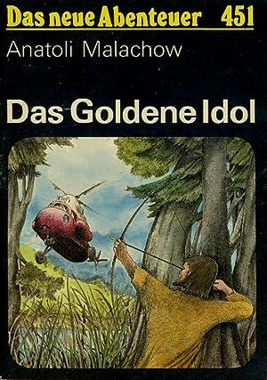 Das Goldene Idol. Das neue Abenteuer 451.: Malachow, Anatoli: