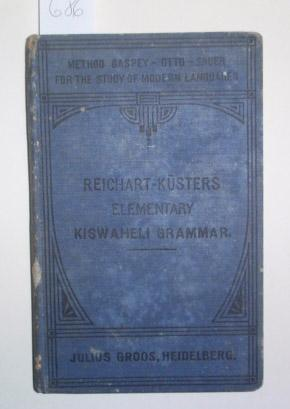 Elementary Kiswaheli Grammar or Introduction into the East African Negro Language and Life. Metho...