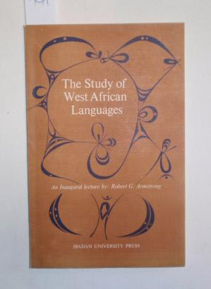 The study of West African languages. An expanded version of an inaugural lecture delivered at the...