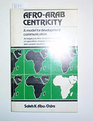 Afro-Arab Centricity: A Mode for Development Communication. An inquiry on Afro-Arab historiy, cul...