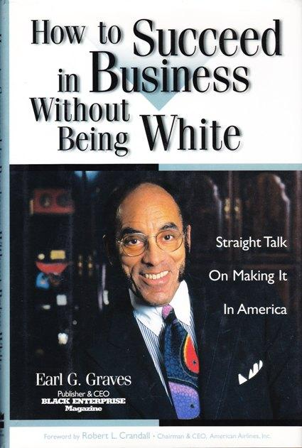 How to Succeed in Business Without Being White: Straight Talk on Making It in America: Graves, Earl...