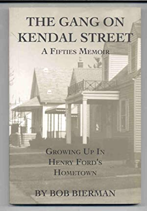 The Gang on Kendal Street: A Fifties Memoir Growing up in Henry Ford's Hometown