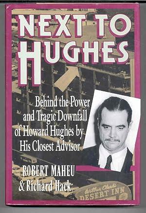 Next to Hughes: Behind the Power and Tragic Downfall of Howard Hughes by His Closest Advisor: Maheu...