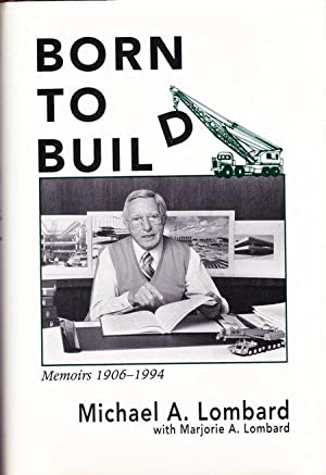 Born to Build Memoirs 1906-1994