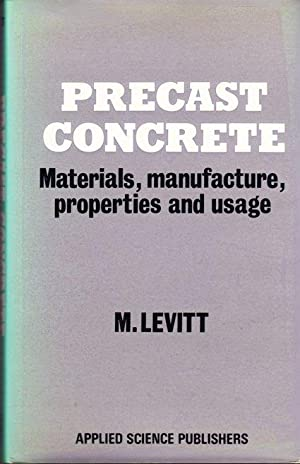 PRECAST CONCRETE Materials, Manufacture, Properties and Usage