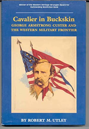 Cavalier in Buckskin: George Armstrong Custer and the Western Military Frontier