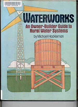 Waterworks : An Owner-Builder Guide to Rural Water Systems