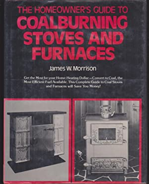 The Homeowner's Guide to Coalburning Stoves and Furnaces