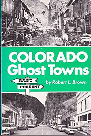 Colorado Ghost Towns--Past and Present: Past and Present